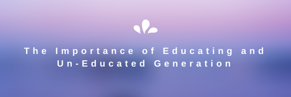 The Importance of Educating and